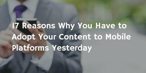 17 Reasons to Adopt your Content to Mobile Platforms